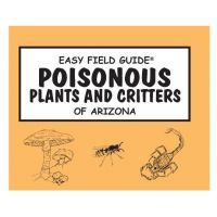 Easy Field Guide to Poisonous Plants and Critters of Arizona