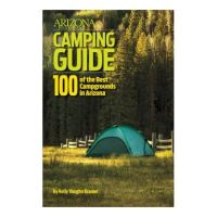 Arizona Highways Camping Guide: 100 of the Best Campgrounds in Arizona