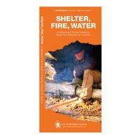 Shelter, Fire, and Water: A Waterproof Guide to Three Key Elements for Survival