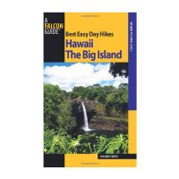 Best Easy Day Hikes Hawaii: the Big Island 1st edition