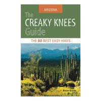 The Creaky Knees Guide Arizona: The 80 Best Easy Day Hikes